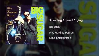 Big Sugar - Standing Around Crying