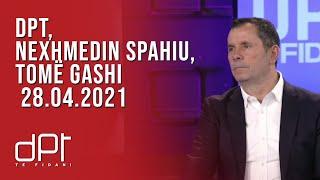 DPT, Nexhmedin Spahiu, Tomë Gashi - 28.04.2021