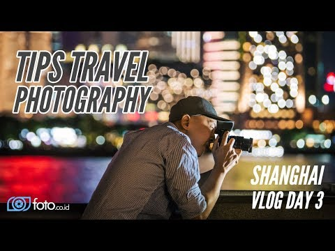 Tips Travel Photography | Shanghai Vlog Day 3