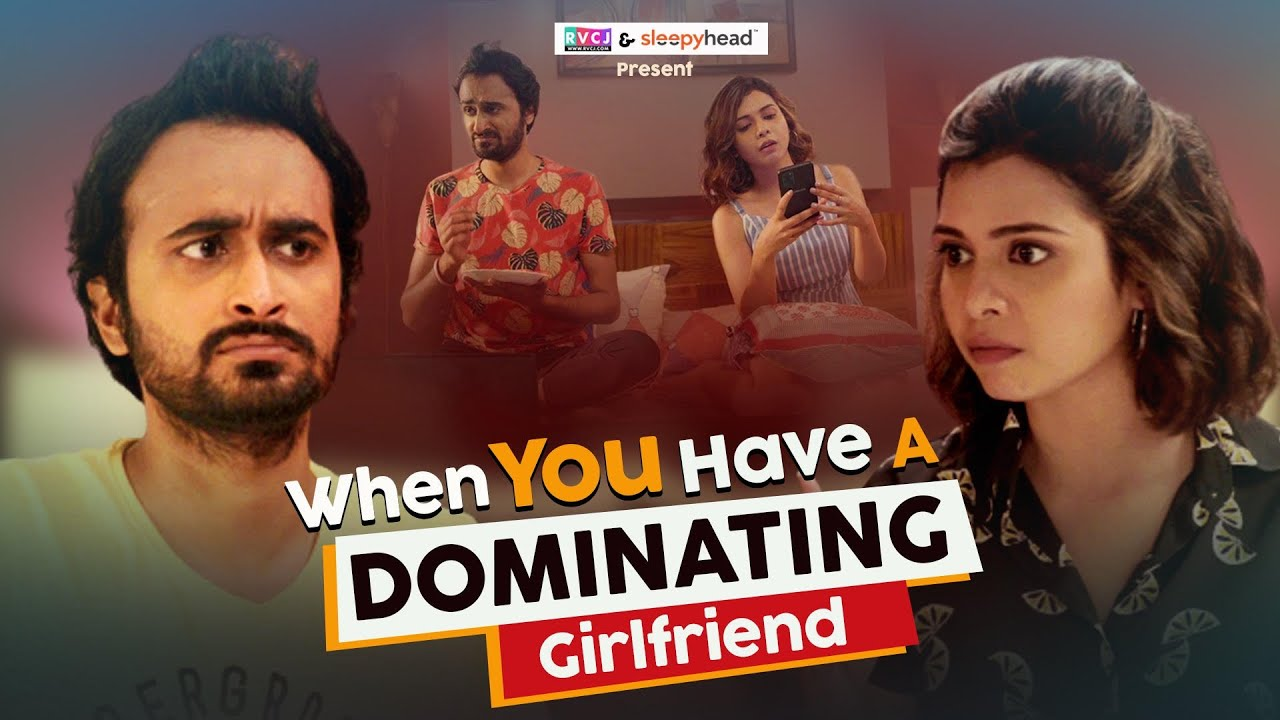 When You Have A Dominating Girlfriend | Ft. Abhinav Anand (Bade), Shreya Gupto, Saad Bilgrami | RVCJ