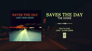 """Saves The Day """"The Choke"""""""