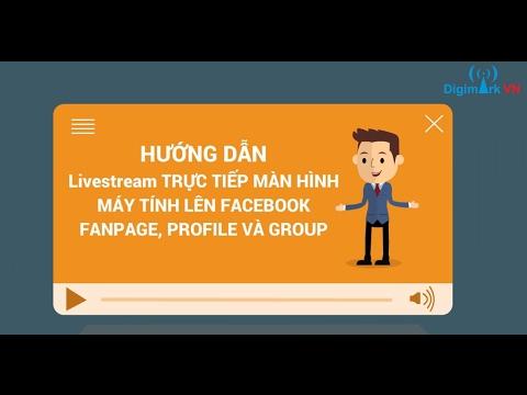 Hướng dẫn Livestream trực tiếp màn hình máy tính lên Facebook mới nhất 2018