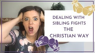 Dealing with Sibling Fights the Christian Way