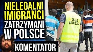 Nielegalni Imigranci z Afryki zatrzymani w Polsce Komentator