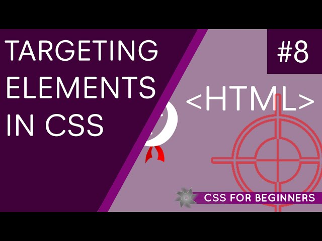 CSS Tutorial For Beginners 08 - Targeting Elements with CSS