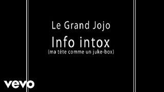 Grand Jojo - Info intox (ma tête comme un juke-box)