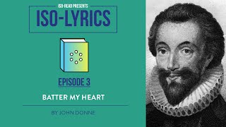 Iso-Lyrics EP3: Batter My Heart by John Donne