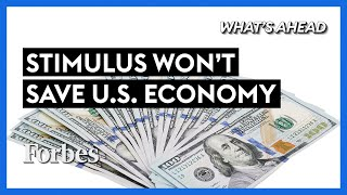 Stimulus Is Coming, But It Won't Save The U.S. Economy - Steve Forbes | What's Ahead | Forbes