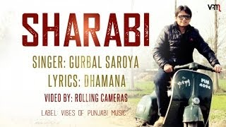 SHARABI | GURBAL SAROYA | VIBES OF PUNJABI MUSIC | FULL OFFICIAL VIDEO | NEW PUNJABI SONG 2014