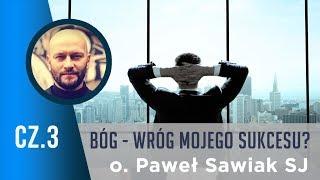 Bóg - wróg mojego sukcesu? o. Paweł Sawiak SJ [cz.3]