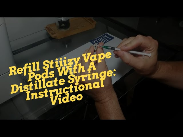 Refill Stiiizy Vape Pods With A Distillate Syringe: Instructional Video