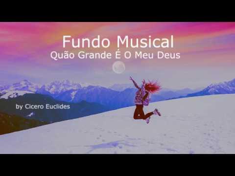 Fundo musical Quão Grande é o meu Deus // by Cicero Euclides