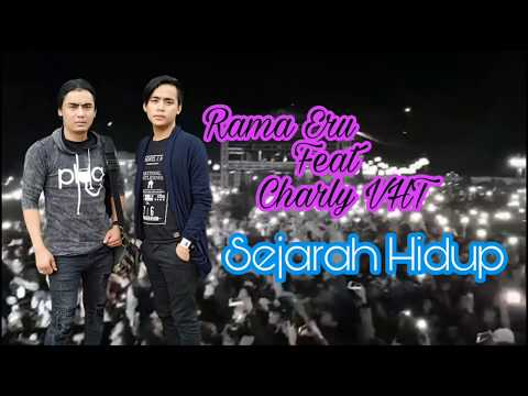 Rama Eru Feat Charly VHT - Sejarah Hidup