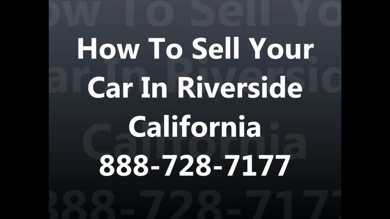 How To Sell My Car In Riverside CA 951-547-1961 Cash For Junk Cars ...