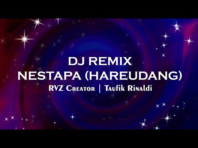 DJ REMIX HAREUDANG | TAUFIK RINALDI, RVZ CREATOR - NESTAPA (HAREUDANG)