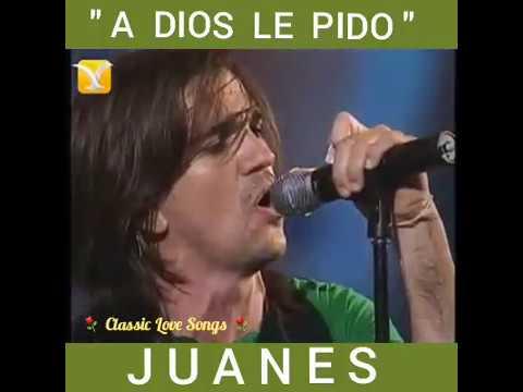 """A DIOS LE PIDO """"Juanes"""" ¸¸.•*¨*• ♪♫"""