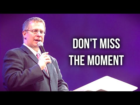 """Don't Miss the Moment"" – Pastor Raymond Woodward"
