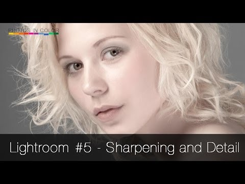 Lightroom Tutorial #5 -  Sharpening and the Details Panel