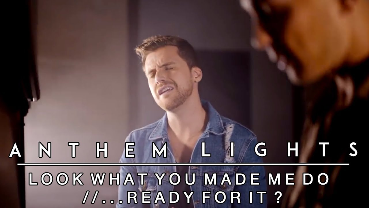Look What You Made Me Do //    Ready For It? (by Taylor Swift) | Anthem  Lights Medley