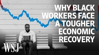 Why Black Workers Face a Slower Economic Recovery | WSJ