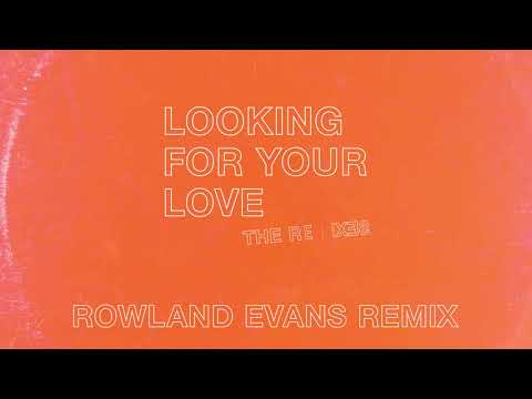 Looking For Your Love [Rowland Evans Remix]
