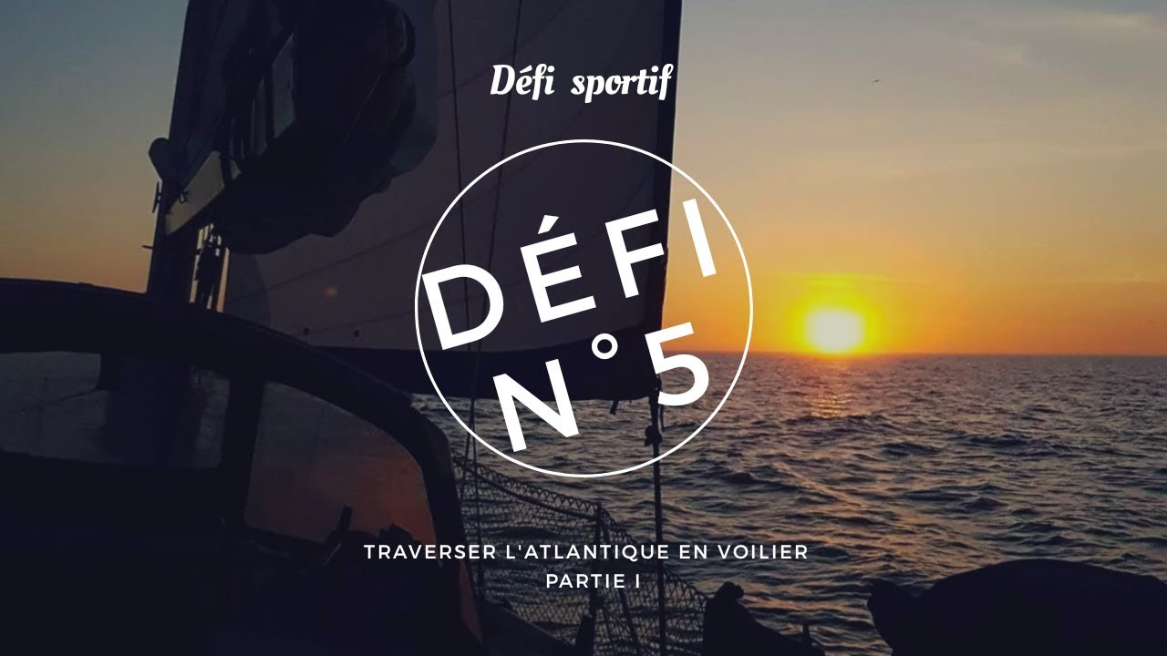 Défi n°5 : Traverser l'Atlantique en voilier partie 1