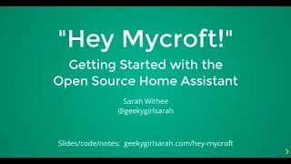 """Hey Mycroft"": Getting Started with the OSS Home Assistant - Sarah Withee"