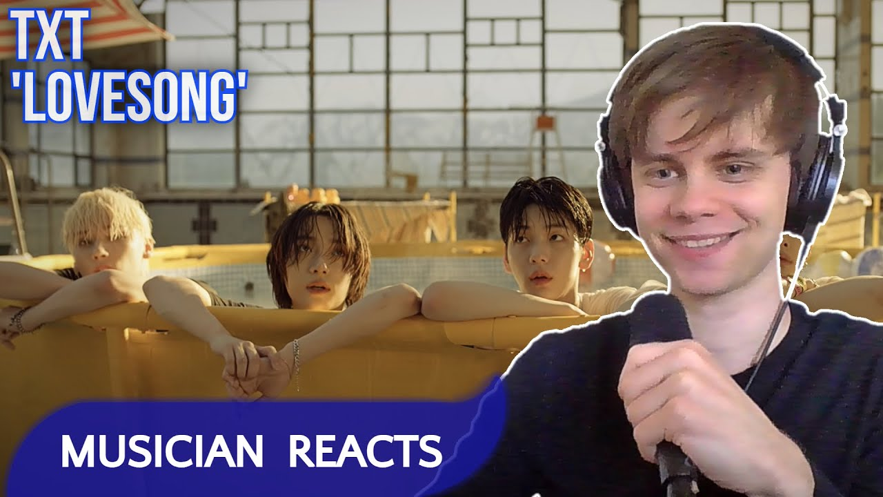 """MUSICIAN REACTS TO TXT """"0X1=LOVESONG (I Know I Love You) feat. Seori'"""" FIRST TIME (REACTION VIDEO)"""