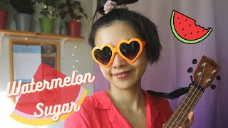 Watermelon Sugar 🍉 Ukulele Cover