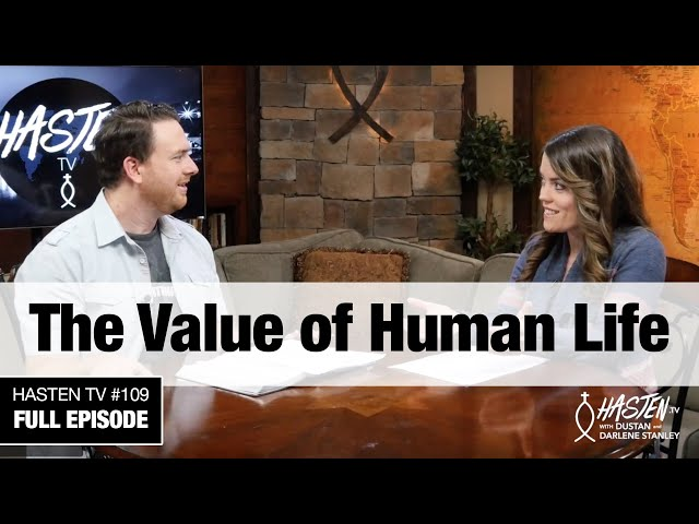 Hasten TV #9 - The Value of a Human Life Life - Dustan and Darlene Stanley -