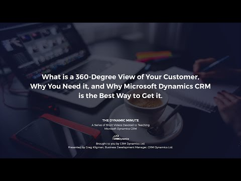 What is a 360-Degree View a Customer and Why Microsoft Dynamics CRM is the Best Way to Get it (2:56)