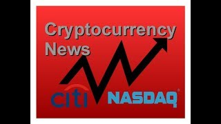 Top Cryptocurrency News Citi and Nasdaq on the Blockchain,  August 2017 (Episode 13)