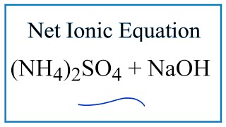How to Write the Net Ionic Equation for (NH4)2SO4 + NaOH = Na2SO4 + NH3 + H2O