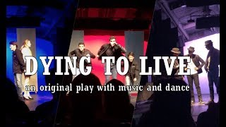 Dying to Live, an original play with music and dance: full show