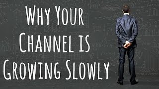 Why Your Channel is Growing Slowly - Done Easy