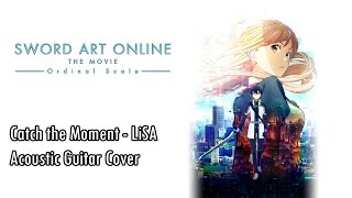 SAO: Ordinal Scale ED Catch the Moment - LiSA - Acoustic Guitar Cover Resimi