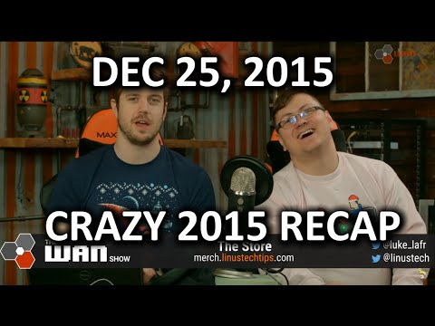 The WAN Show - Crazy 2015 Recap Edition! - Dec 25, 2015