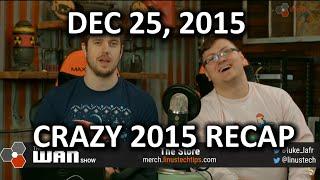 The WAN Show - Crazy 2015 Recap Edition! - Dec 25, 2015