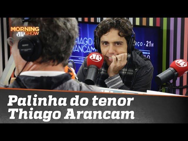 Sente essa palinha do tenor Thiago Arancam!