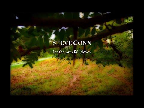 STEVE CONN • Let The Rain Fall Down