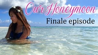 Our Honeymoon Adventure ♥ Finale Episode