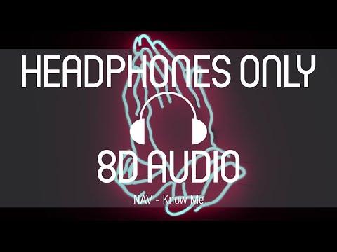 Nav - Know Me (8D AUDIO) (USE HEADPHONES)