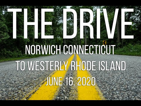 The Drive From Norwich Connecticut To Westerly Rhode Island -  6/16/20