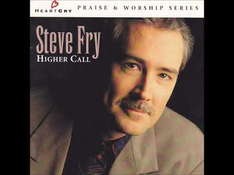 Steve Fry - Higher Call - 08 Let It Be Said of Us