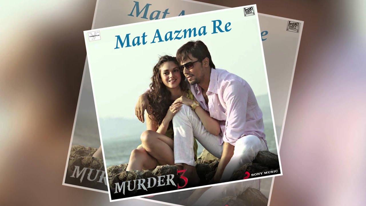 Mat Aazma Re Official Full Song Murder 3 Youtube