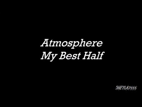 ATMOSPHERE - My Best Half (Lyrics) 2015