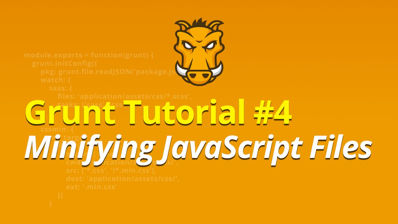 Grunt Tutorial - #4 - Minifying JavaScript Files