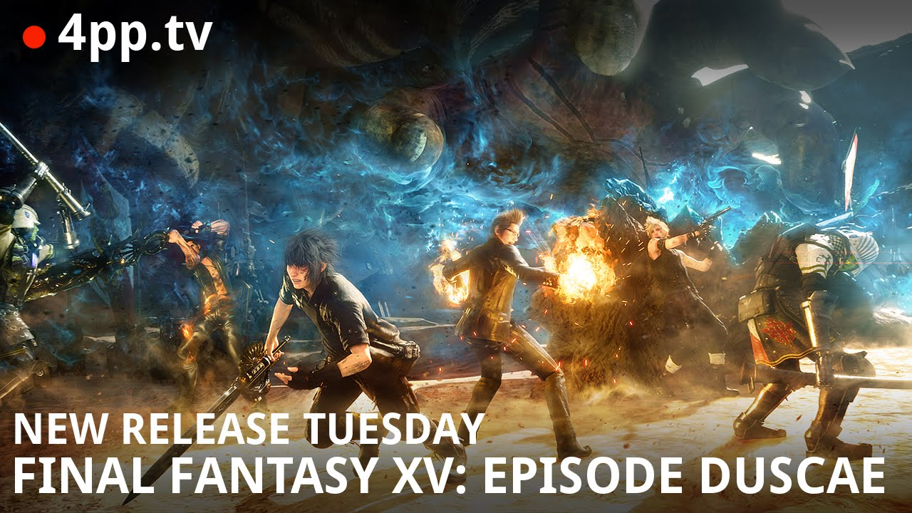 New release tuesday final fantasy xv episode duscae youtube