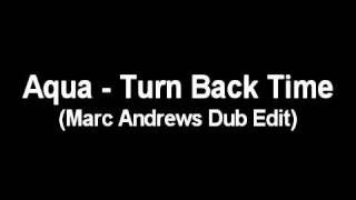 Aqua - Turn Back Time (Marc Andrews Dub Edit)