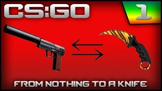 CS:GO: From Nothing To A Knife - Episode 1 (Knife Already?!)